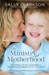 The Ministry of Motherhood - Sally Clarkson