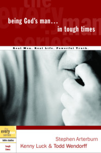 Being God's Man in Tough Times by Stephen Arterburn, Kenny Luck, and Todd Wendorff