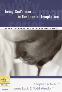 Being God's Man in the Face of Temptation by Stephen Arterburn, Kenny Luck, and Todd Wendorff