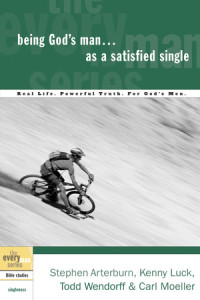 Being God's Man as a Satisfied Single by Stephen Arterburn, Kenny Luck, and Todd Wendorff