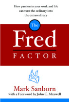 The Fred Factor - How Passion in Your Work and Life Can Turn the Ordinary into the Extraordinary