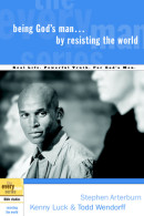 Being God's Man by Resisting the World by Stephen Arterburn