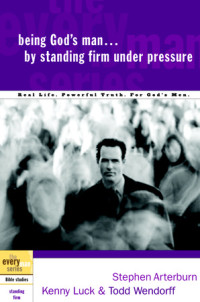 Being God's Man by Standing Firm Under Pressure by Stephen Arterburn, Kenny Luck, and Todd Wendorff