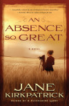 An Absence So Great - Jane Kirkpatrick