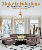 MAKE IT FABULOUS: The Architecture and Designs of William T. Georgis Cover