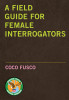 A Field Guide for Female Interrogators