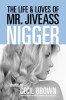 The Life and Loves of Mr. Jiveass Nigger