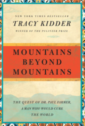 Tracy Kidder - Mountains Beyond Mountains
