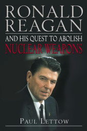 Ronald Reagan and His Quest to Abolish Nuclear Weapons Cover