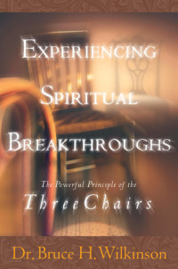Experiencing Spiritual Breakthroughs by Bruce Wilkinson