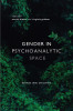 Gender in Psychoanalytic Space