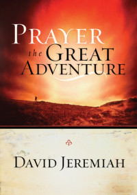 Prayer, the Great Adventure by Dr. David Jeremiah