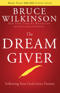 The Dream Giver by Bruce Wilkinson with David and Heather Kopp