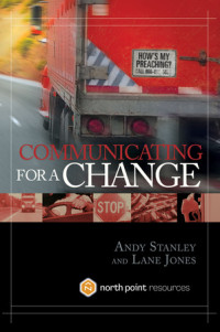 Communicating for a Change by Andy Stanley