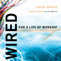 Wired:  For a Life of Worship by Louie Giglio
