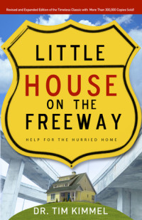 Little House on the Freeway by Tim Kimmel, PhD