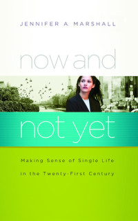 Now and Not Yet by Jennifer A. Marshall