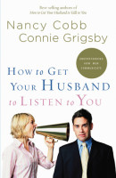 How to Get Your Husband to Listen to You by Nancy Cobb