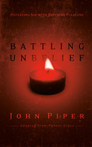 Battling Unbelief by John Piper