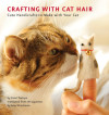 Crafting with Cat Hair – Put Those Furballs to Work for YOU!