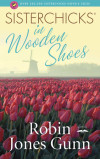 Sisterchicks in Wooden Shoes! - Robin Jones Gunn