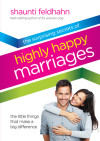 The Surprising Secrets of Highly Happy Marriages - Shaunti Feldhahn