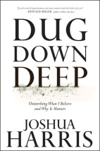 Dug Down Deep by Joshua Harris