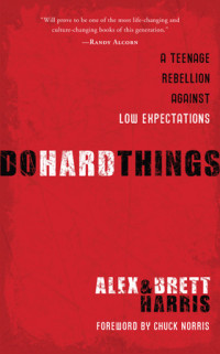 Do Hard Things by Alex Harris and Brett Harris