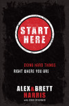Start Here - Alex Harris and Brett Harris with Elisa Stanford