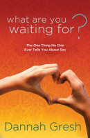 What Are You Waiting For? by Dannah Gresh