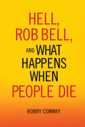 Hell, Rob Bell, and What Happens When People Die Cover