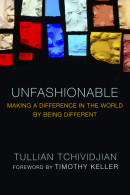 Unfashionable by Tullian Tchividjian
