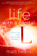 Life with a Capital L by Matt Heard