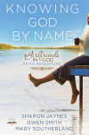 Knowing God by Name - Sharon Jaynes, Mary Southerland, and Gwen Smith