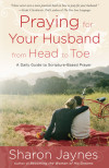 Praying for Your Husband from Head to Toe - Sharon Jaynes