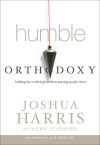Humble Orthodoxy - Joshua Harris