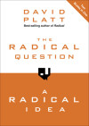 The Radical Question and A Radical Idea - David Platt