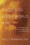 Good God, Lousy World, and Me - Holly Burkhalter