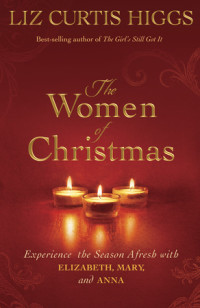 The Women of Christmas by Liz Curtis Higgs