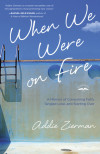 When We Were on Fire - Addie Zierman