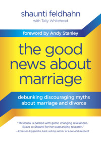 The Good News About Marriage by Shaunti Feldhahn with Tally Whitehead