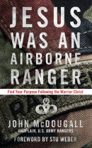 Jesus Was an Airborne Ranger by John Mcdougall