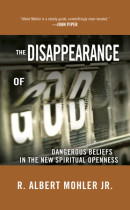DISAPPEARANCE OF GOD, THE by R. Albert Mohler,  Dr