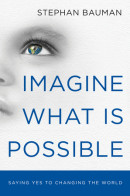 Imagine What Is Possible by Stephan Bauman