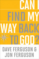 Can I Find My Way Back to God? by Dave Ferguson