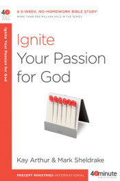 Ignite Your Passion for God by Kay Arthur