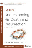 Jesus: Understanding His Death and Resurrection by Kay Arthur