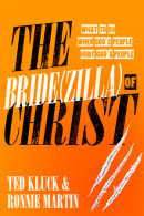 The Bride(zilla) of Christ by Ted Kluck