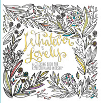 Whatever Is Lovely by WaterBrook Press
