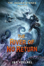 The Jaguar Stones, Book Three: The River of No Return Cover